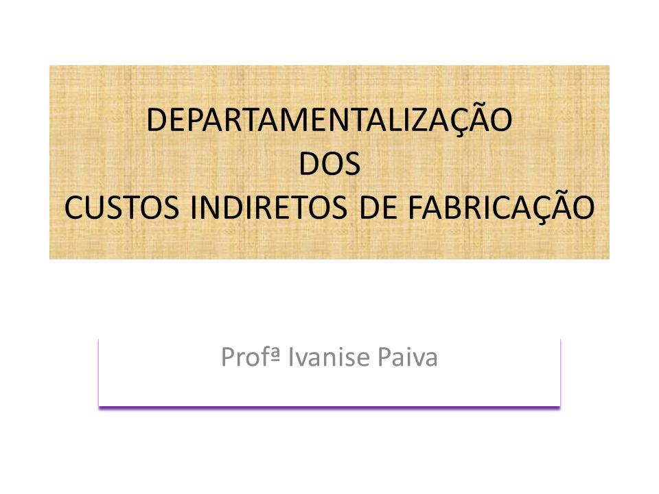 DEPARTAMENTALIZAÇÃO DOS CUSTOS INDIRETOS DE FABRICAÇÃO