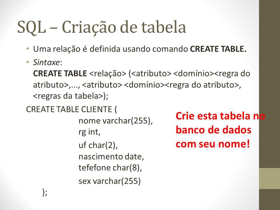 SQL – Criação de tabela Uma relação é definida usando comando CREATE TABLE.
