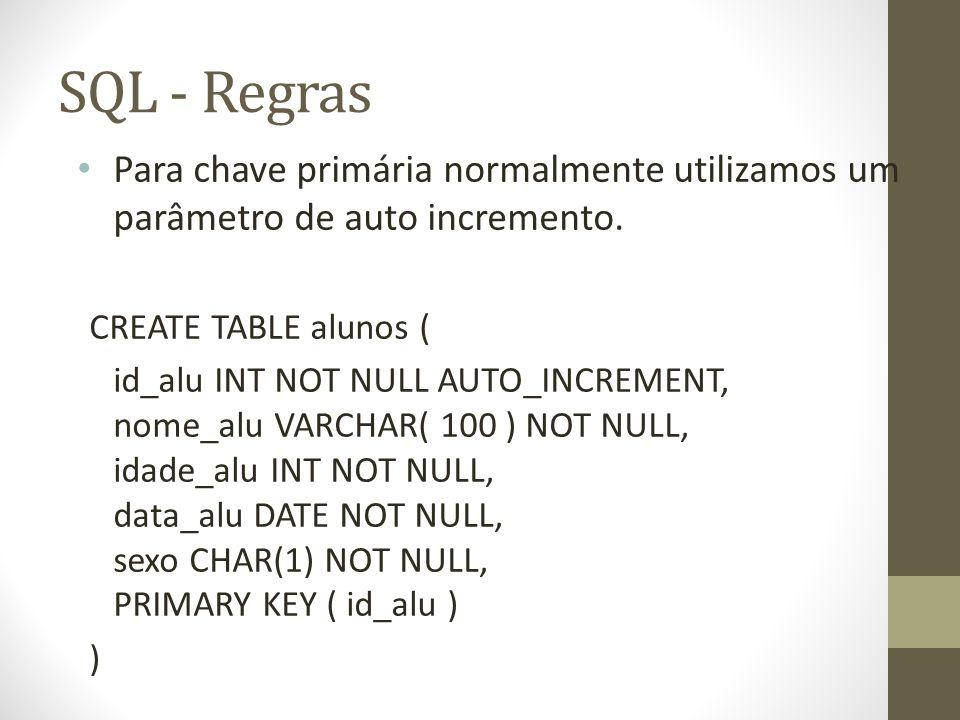 SQL - Regras Para chave primária normalmente utilizamos um parâmetro de auto incremento. CREATE TABLE alunos (