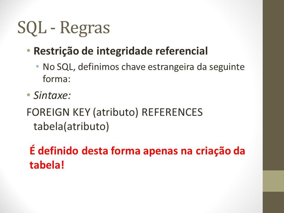 SQL - Regras Restrição de integridade referencial Sintaxe: