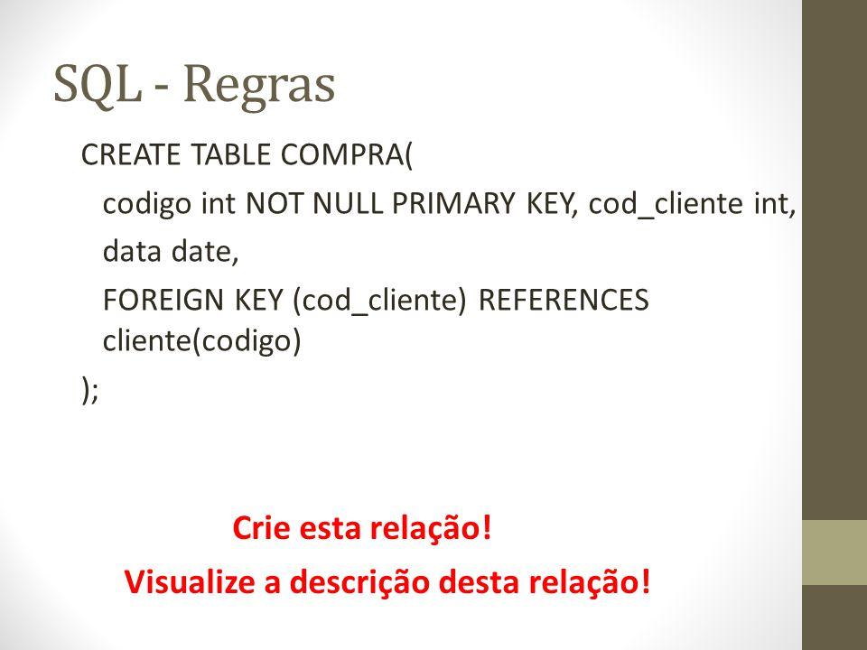 SQL - Regras Crie esta relação! Visualize a descrição desta relação!