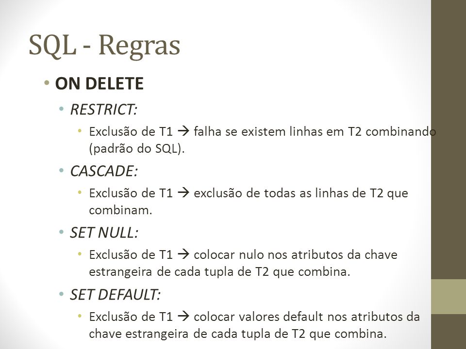 SQL - Regras ON DELETE RESTRICT: CASCADE: SET NULL: SET DEFAULT: