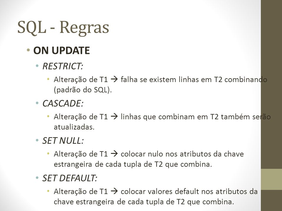SQL - Regras ON UPDATE RESTRICT: CASCADE: SET NULL: SET DEFAULT:
