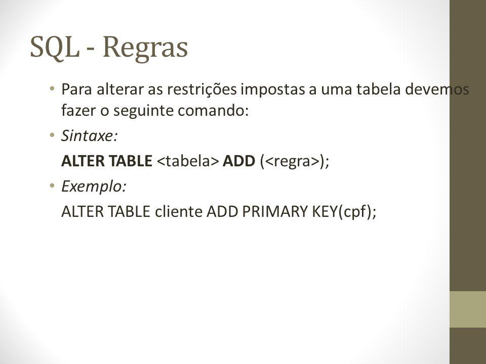 SQL - Regras Para alterar as restrições impostas a uma tabela devemos fazer o seguinte comando: Sintaxe: