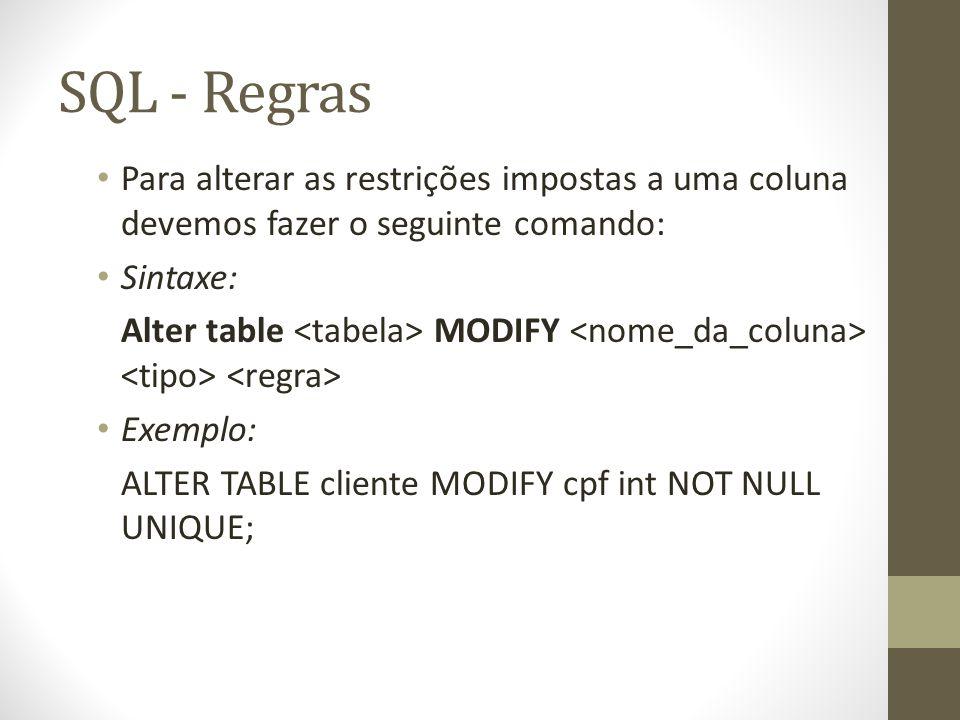 SQL - Regras Para alterar as restrições impostas a uma coluna devemos fazer o seguinte comando: Sintaxe: