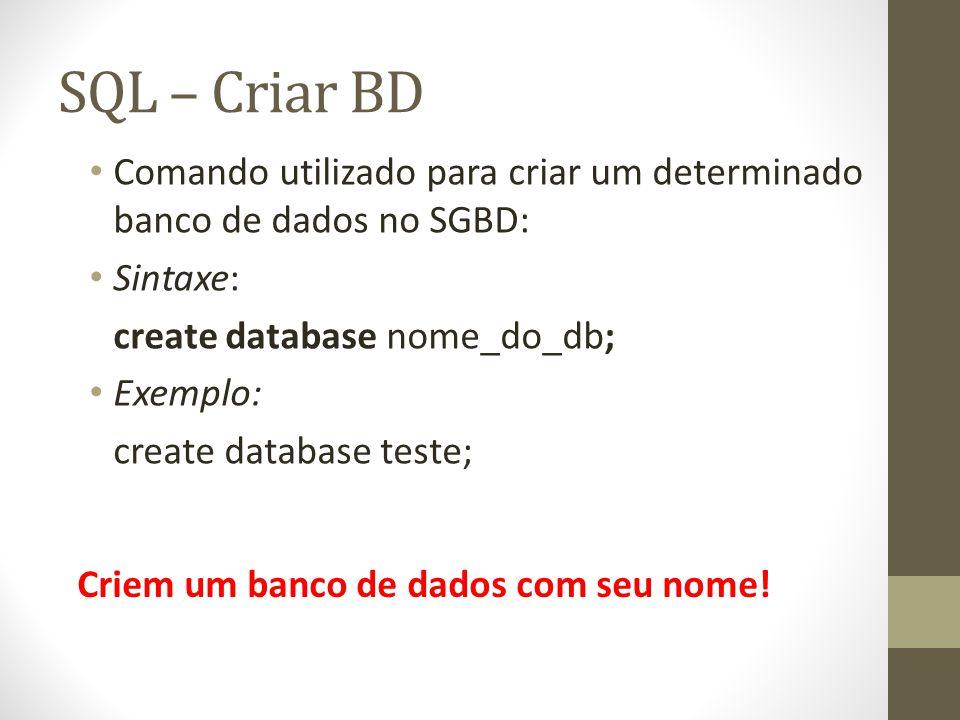 SQL – Criar BD Comando utilizado para criar um determinado banco de dados no SGBD: Sintaxe: create database nome_do_db;
