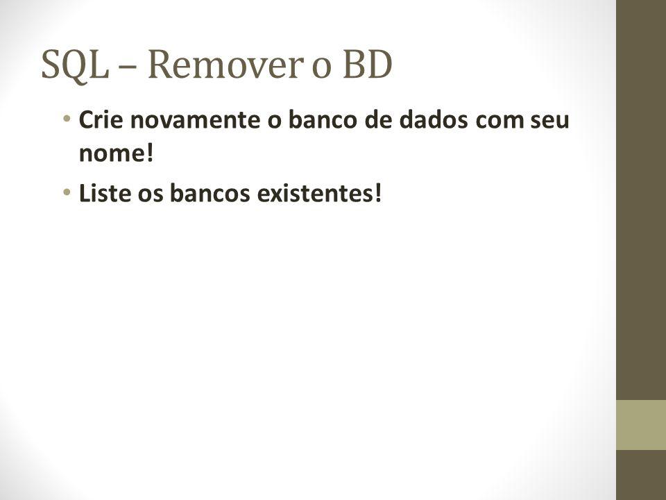 SQL – Remover o BD Crie novamente o banco de dados com seu nome!
