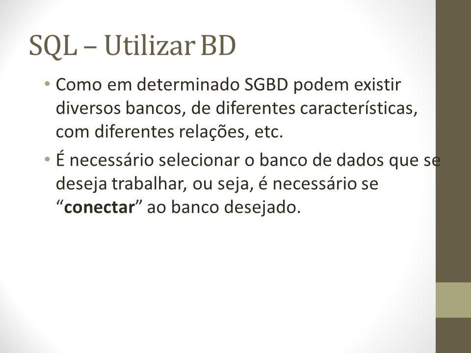 SQL – Utilizar BD Como em determinado SGBD podem existir diversos bancos, de diferentes características, com diferentes relações, etc.