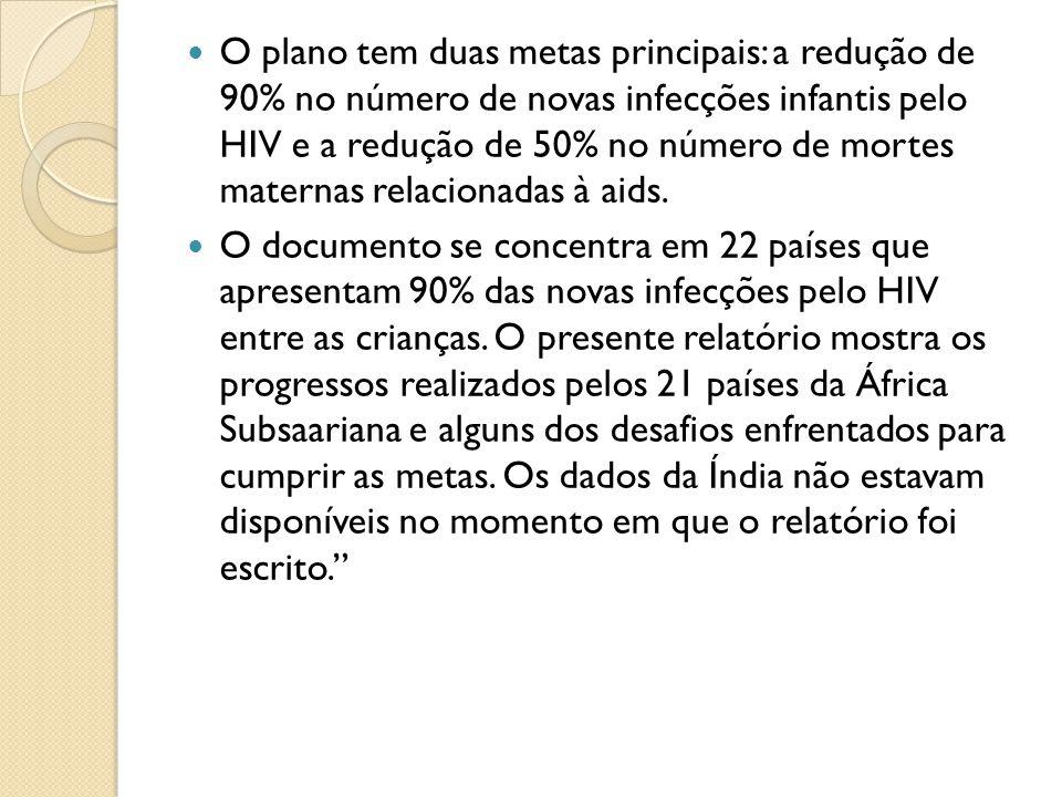 O plano tem duas metas principais: a redução de 90% no número de novas infecções infantis pelo HIV e a redução de 50% no número de mortes maternas relacionadas à aids.
