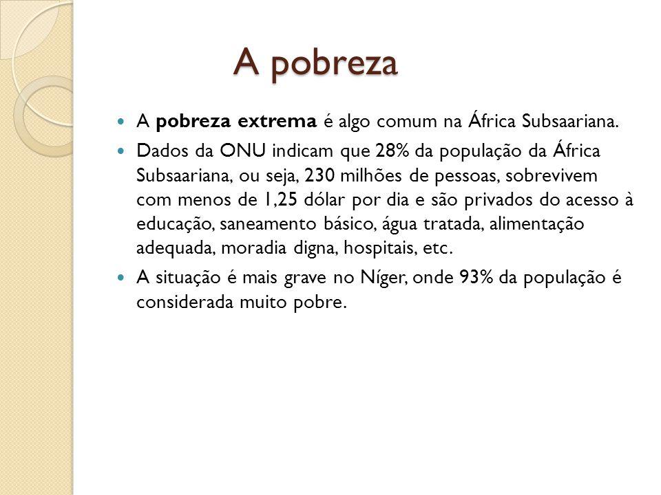A pobreza A pobreza extrema é algo comum na África Subsaariana.