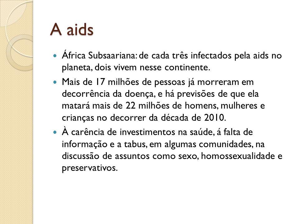 A aids África Subsaariana: de cada três infectados pela aids no planeta, dois vivem nesse continente.