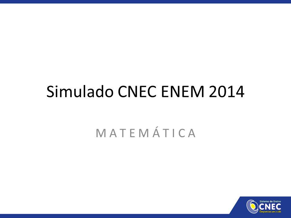 Simulado CNEC ENEM 2014 M A T E M Á T I C A