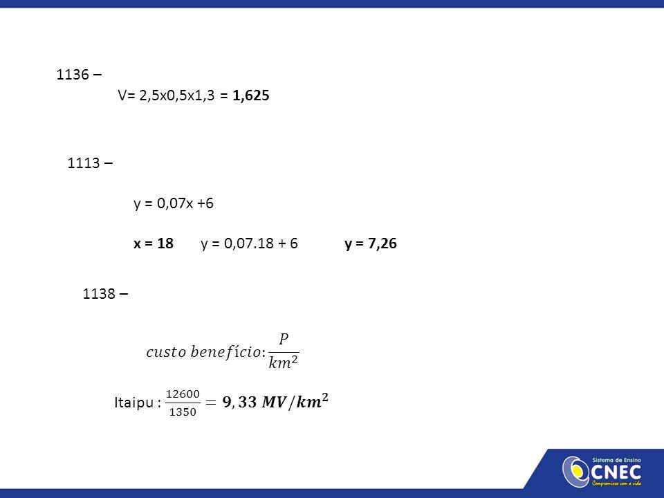 1136 – V= 2,5x0,5x1,3 = 1,625. 1113 – y = 0,07x +6. x = 18 y = 0,07.18 + 6 y = 7,26.