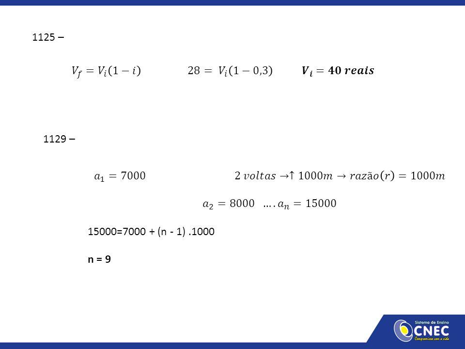 1125 – 𝑉 𝑓 = 𝑉 𝑖 1−𝑖 28= 𝑉 𝑖 1−0,3 𝑽 𝒊 =𝟒𝟎 𝒓𝒆𝒂𝒊𝒔. 1129 –