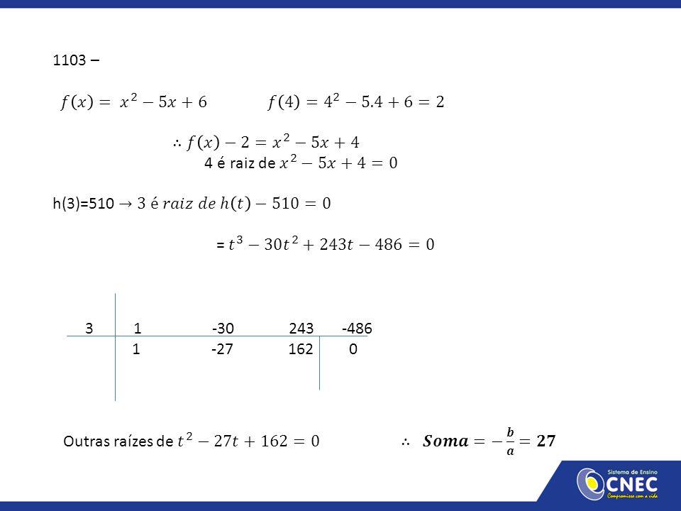 1103 – 𝑓 𝑥 = 𝑥 2 −5𝑥+6 𝑓 4 = 4 2 −5.4+6=2. ∴𝑓 𝑥 −2= 𝑥 2 −5𝑥+4. 4 é raiz de 𝑥 2 −5𝑥+4=0.