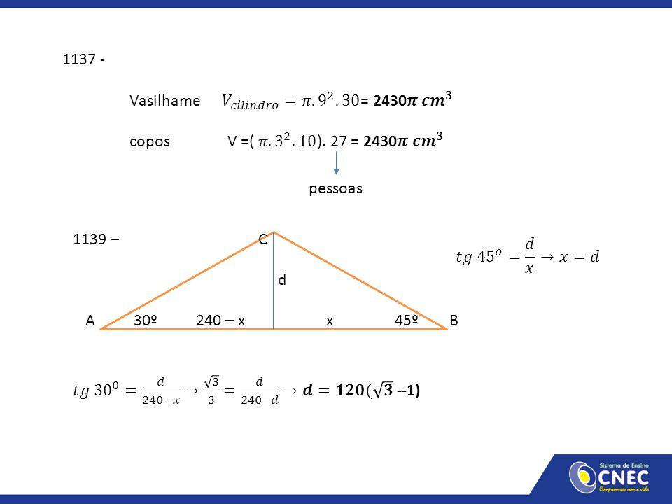 1137 - Vasilhame 𝑉 𝑐𝑖𝑙𝑖𝑛𝑑𝑟𝑜 =𝜋. 9 2 .30= 2430𝝅 𝒄𝒎 𝟑. copos V =( 𝜋. 3 2 .10). 27 = 2430𝝅 𝒄𝒎 𝟑.