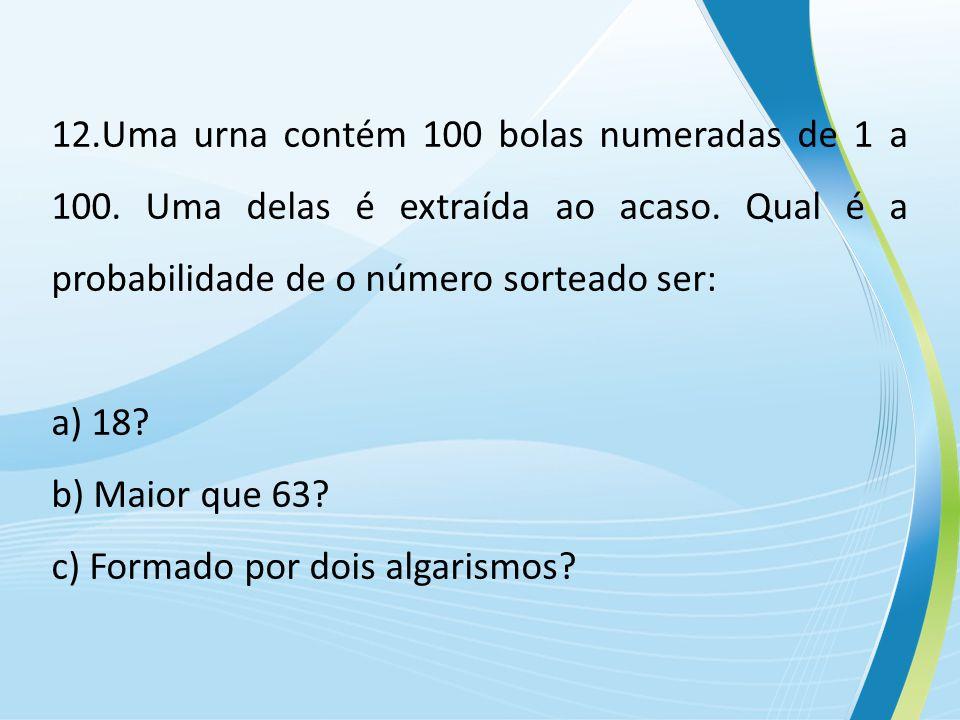 12. Uma urna contém 100 bolas numeradas de 1 a 100