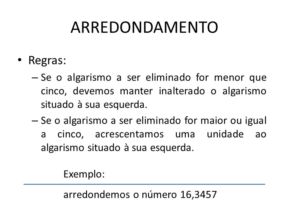 ARREDONDAMENTO Regras: