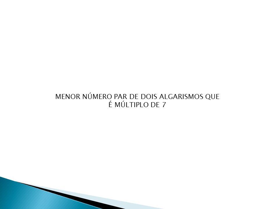 MENOR NÚMERO PAR DE DOIS ALGARISMOS QUE É MÚLTIPLO DE 7