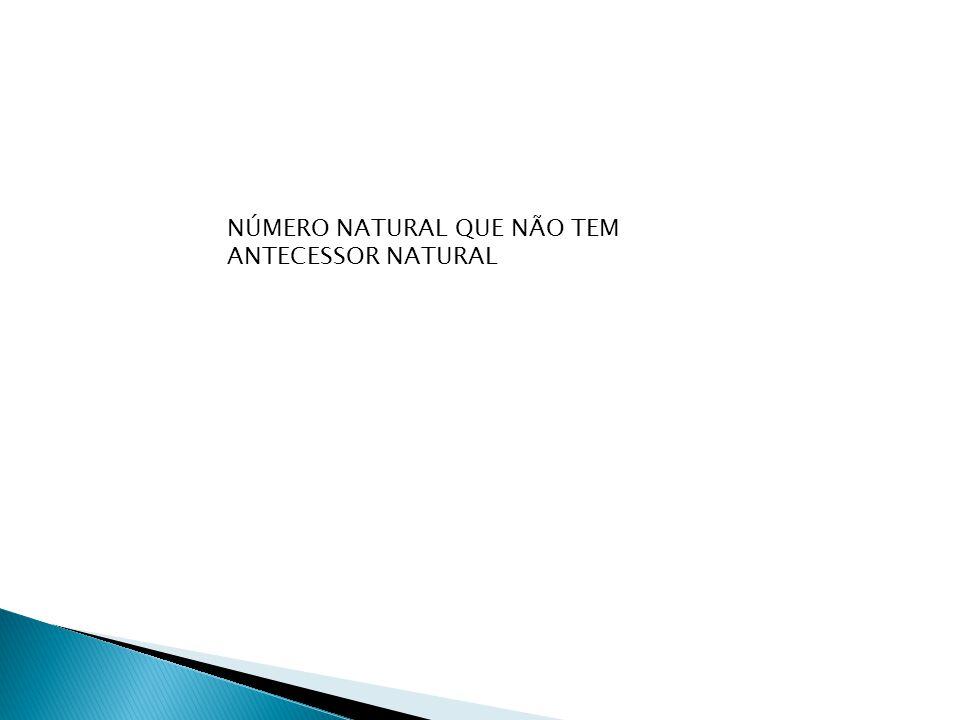 NÚMERO NATURAL QUE NÃO TEM ANTECESSOR NATURAL