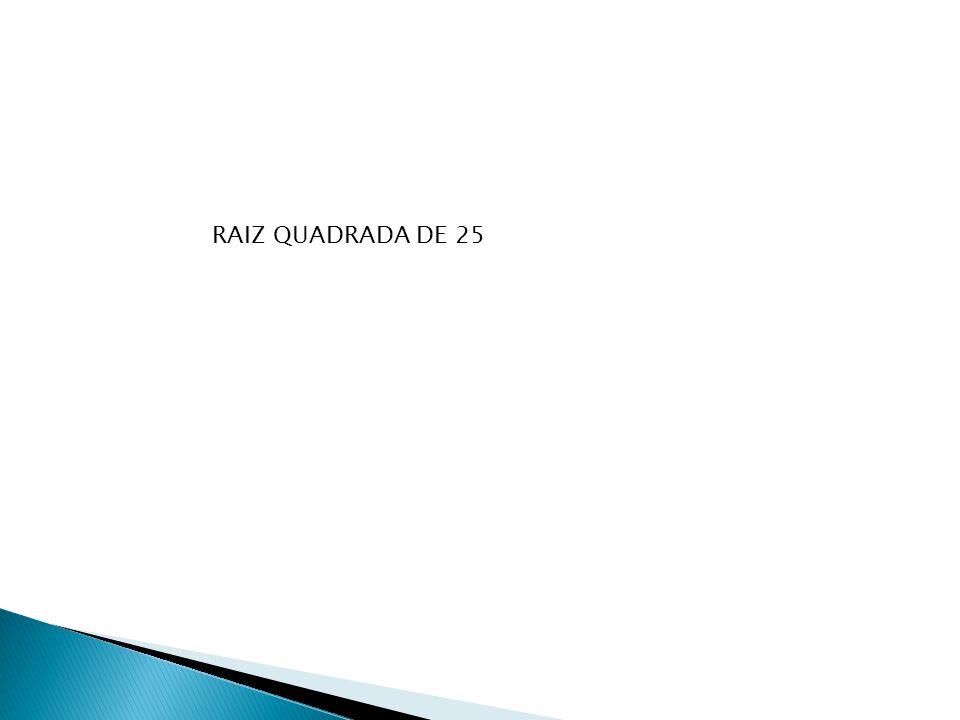 RAIZ QUADRADA DE 25