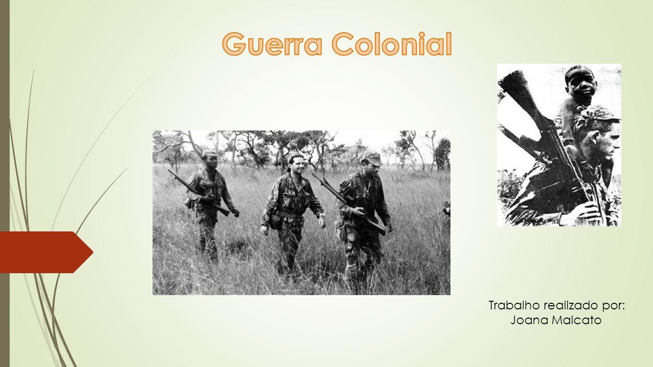 Guerra Colonial Trabalho realizado por: Joana Malcato