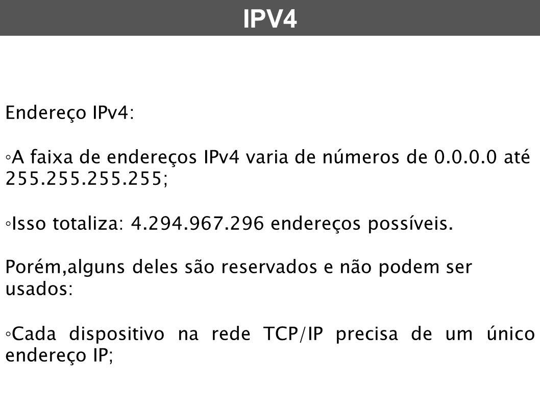 IPV4 Endereço IPv4: ◦A faixa de endereços IPv4 varia de números de 0.0.0.0 até 255.255.255.255; ◦Isso totaliza: 4.294.967.296 endereços possíveis.