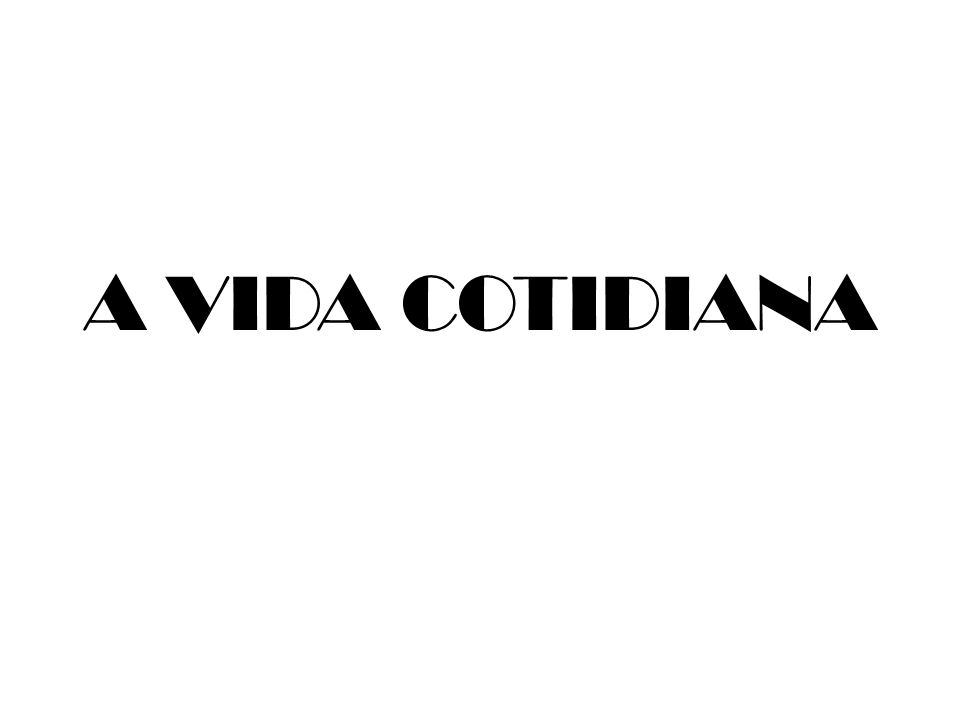 A VIDA COTIDIANA