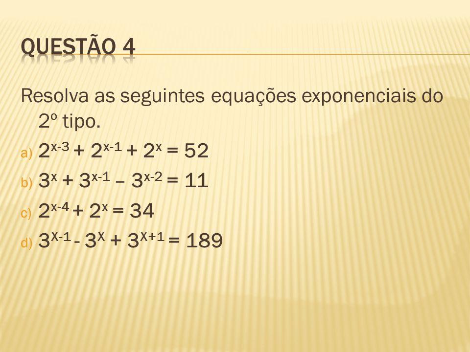 Questão 4 Resolva as seguintes equações exponenciais do 2º tipo.