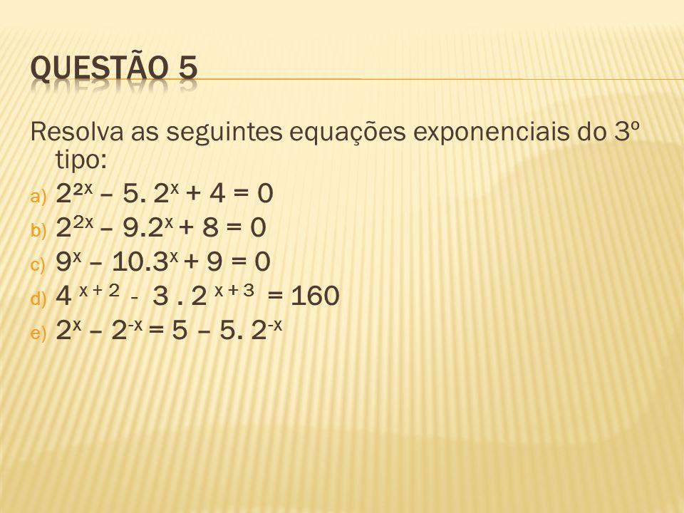 Questão 5 Resolva as seguintes equações exponenciais do 3º tipo: