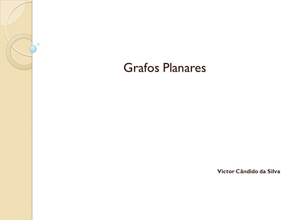 Grafos Planares Victor Cândido da Silva
