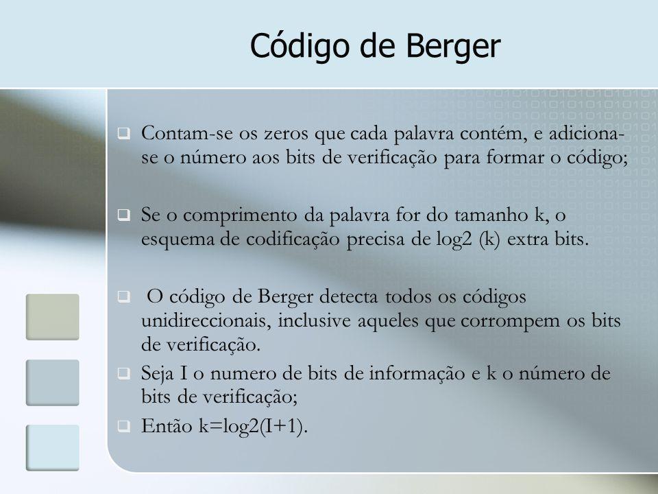 Código de Berger Contam-se os zeros que cada palavra contém, e adiciona-se o número aos bits de verificação para formar o código;