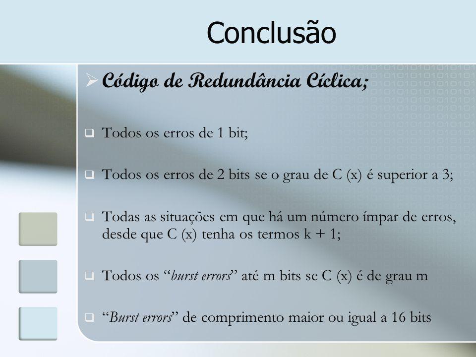 Conclusão Código de Redundância Cíclica; Todos os erros de 1 bit;