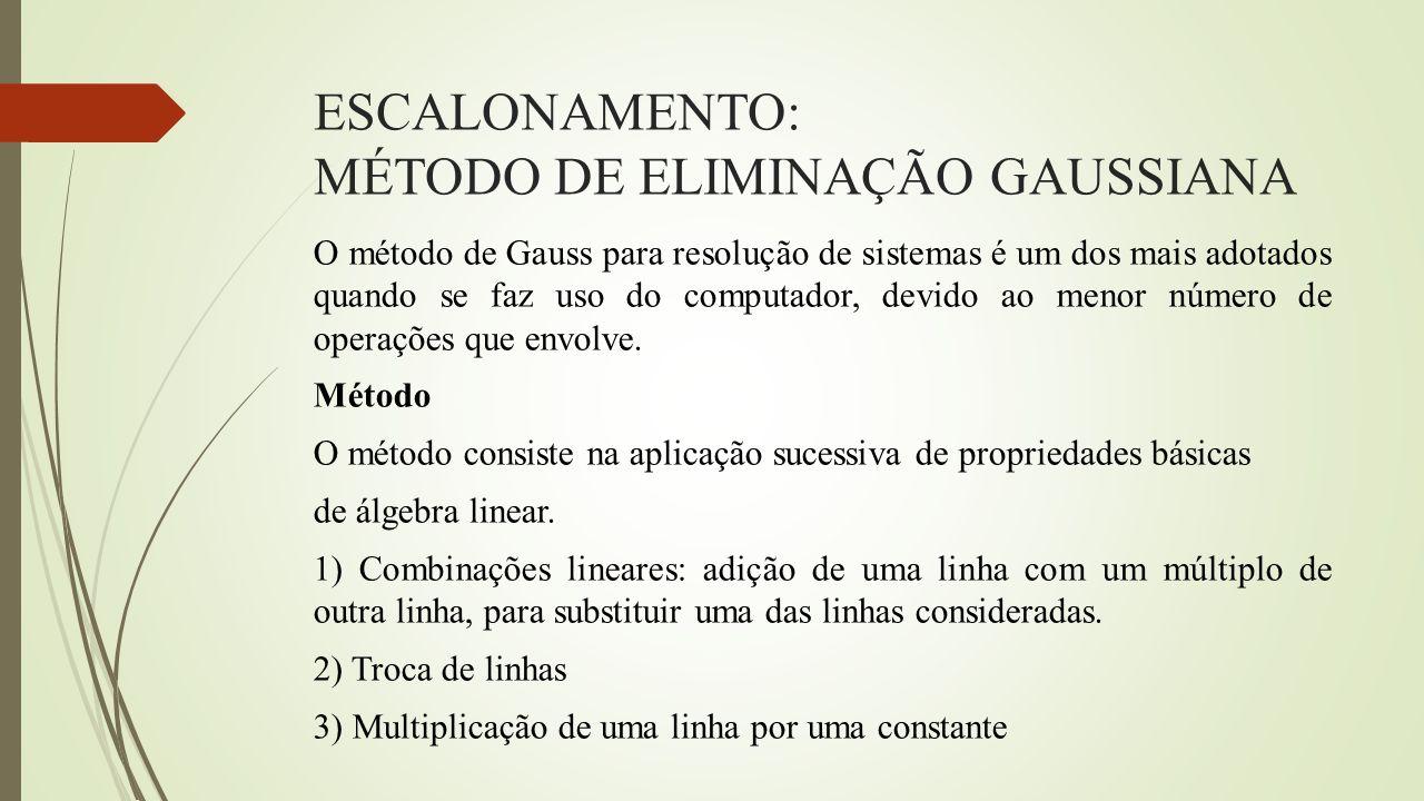 ESCALONAMENTO: MÉTODO DE ELIMINAÇÃO GAUSSIANA