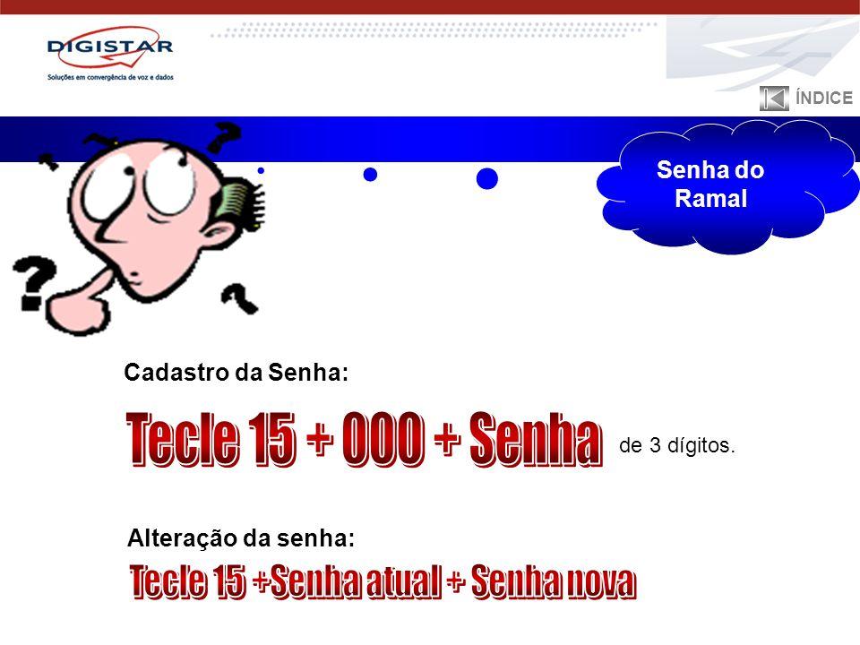 Tecle 15 +Senha atual + Senha nova