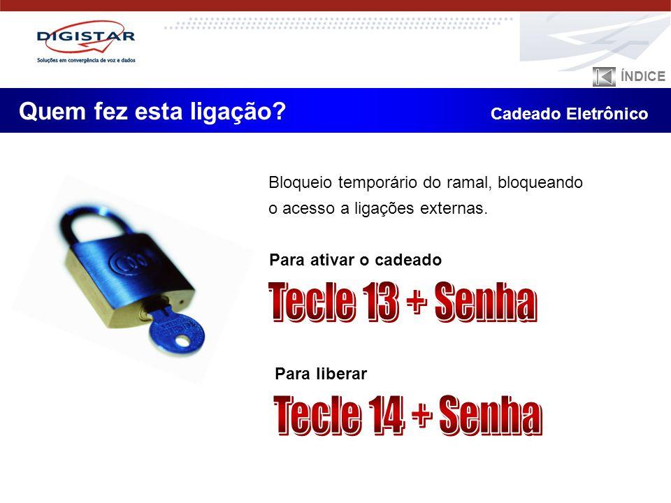 Tecle 13 + Senha Tecle 14 + Senha