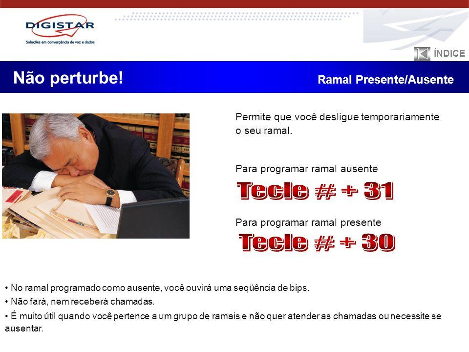 Tecle # + 31 Tecle # + 30 Não perturbe! Ramal Presente/Ausente