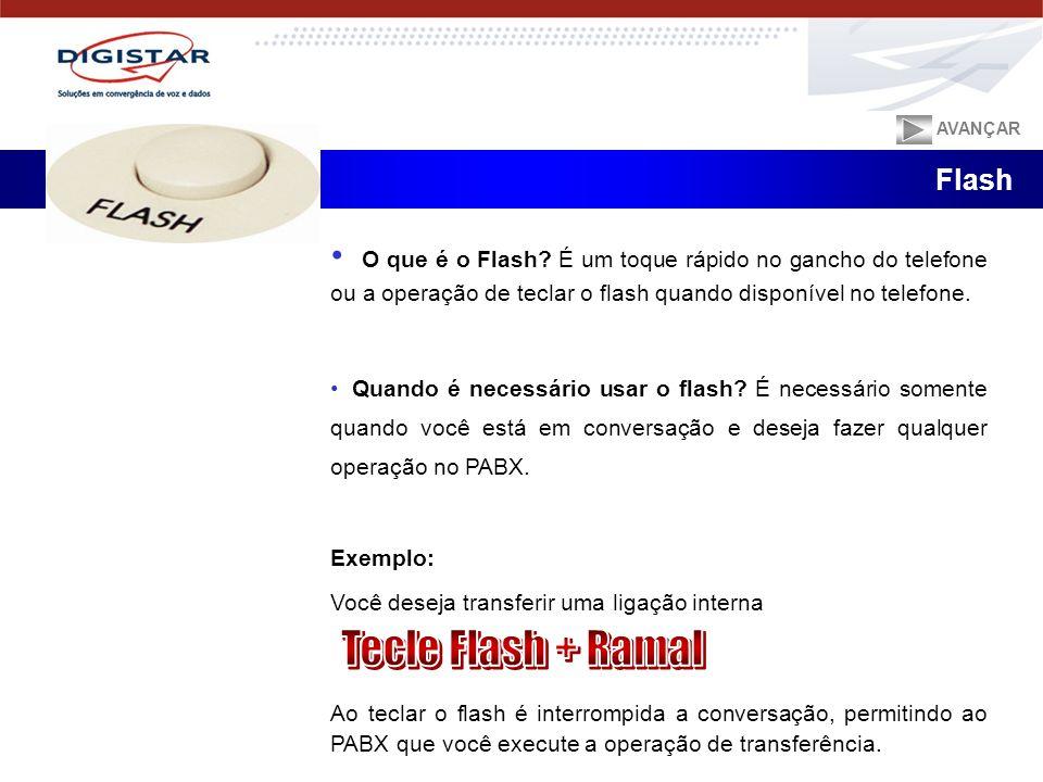 AVANÇAR Flash. O que é o Flash É um toque rápido no gancho do telefone ou a operação de teclar o flash quando disponível no telefone.