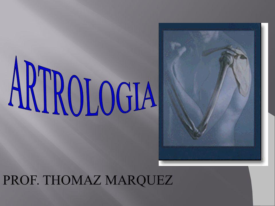 ARTROLOGIA PROF. THOMAZ MARQUEZ