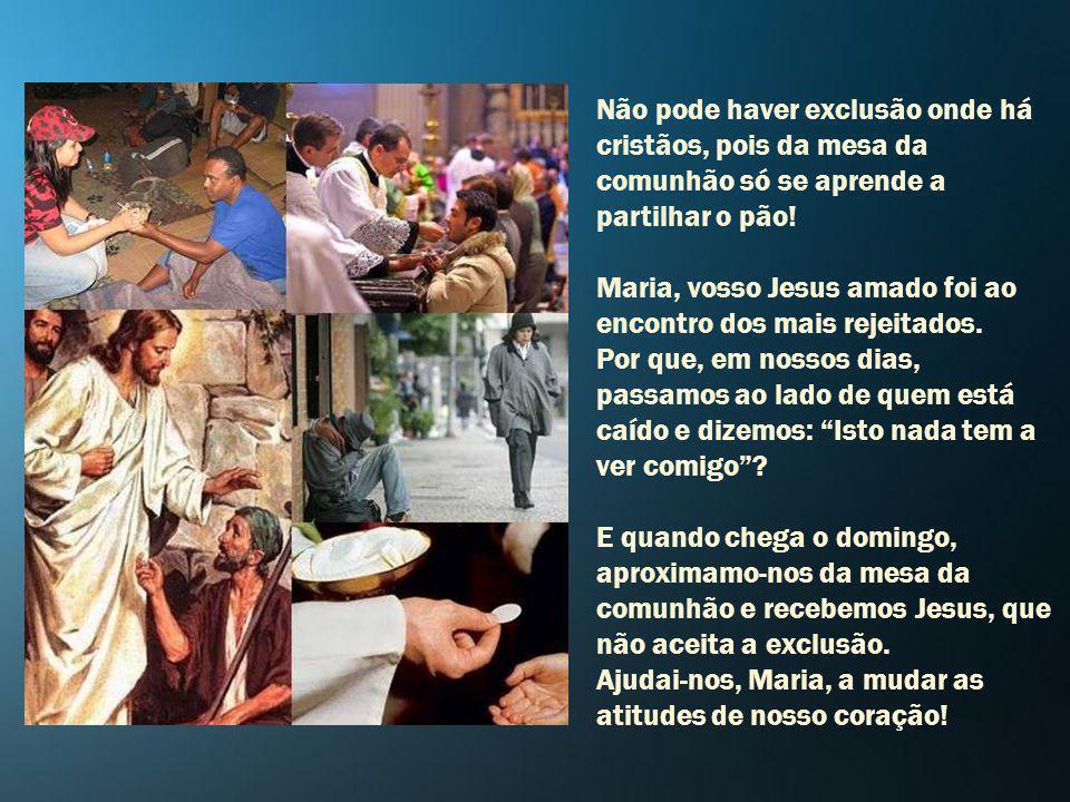 Não pode haver exclusão onde há cristãos, pois da mesa da comunhão só se aprende a partilhar o pão!