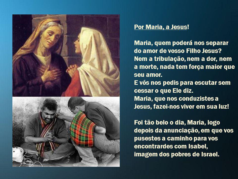 Por Maria, a Jesus! Maria, quem poderá nos separar do amor de vosso Filho Jesus