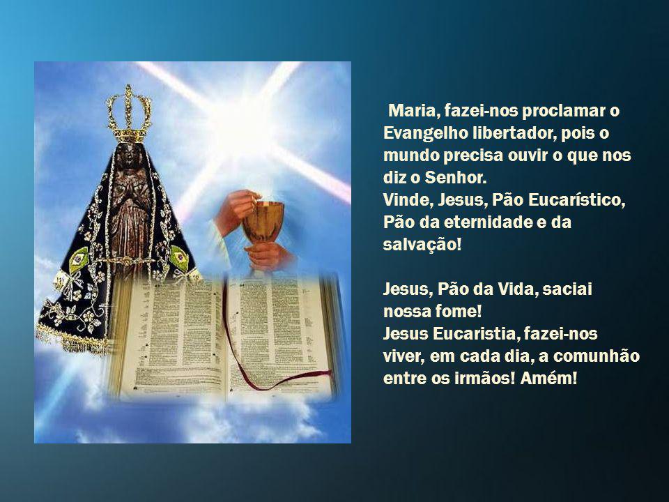 Maria, fazei-nos proclamar o Evangelho libertador, pois o mundo precisa ouvir o que nos diz o Senhor.
