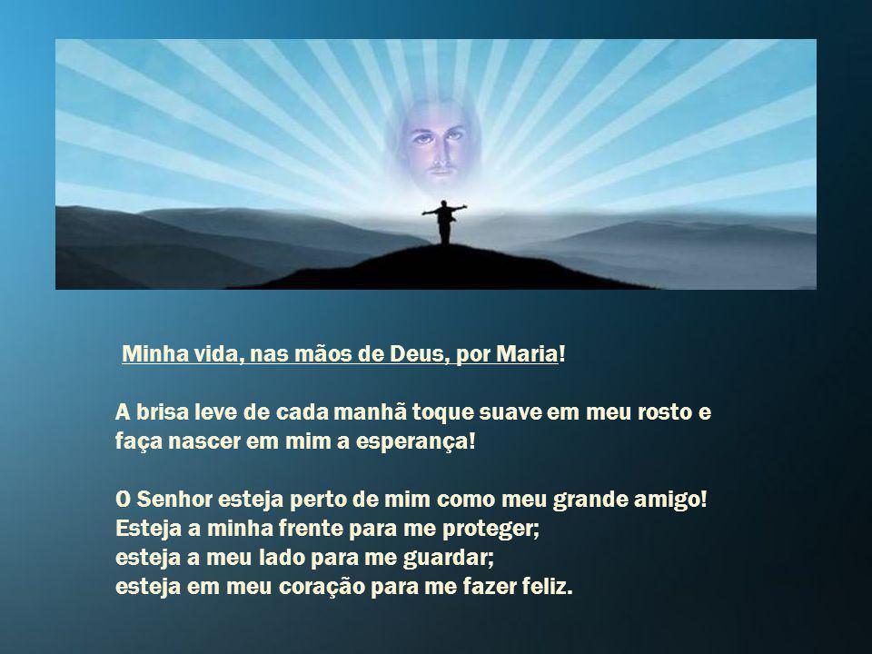 Minha vida, nas mãos de Deus, por Maria!