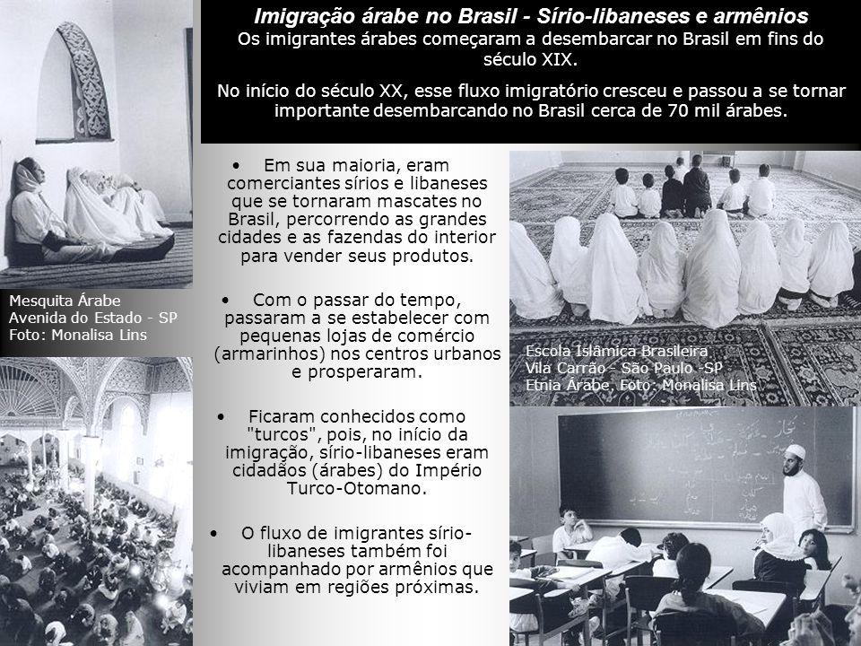 Imigração árabe no Brasil - Sírio-libaneses e armênios Os imigrantes árabes começaram a desembarcar no Brasil em fins do século XIX. No início do século XX, esse fluxo imigratório cresceu e passou a se tornar importante desembarcando no Brasil cerca de 70 mil árabes.