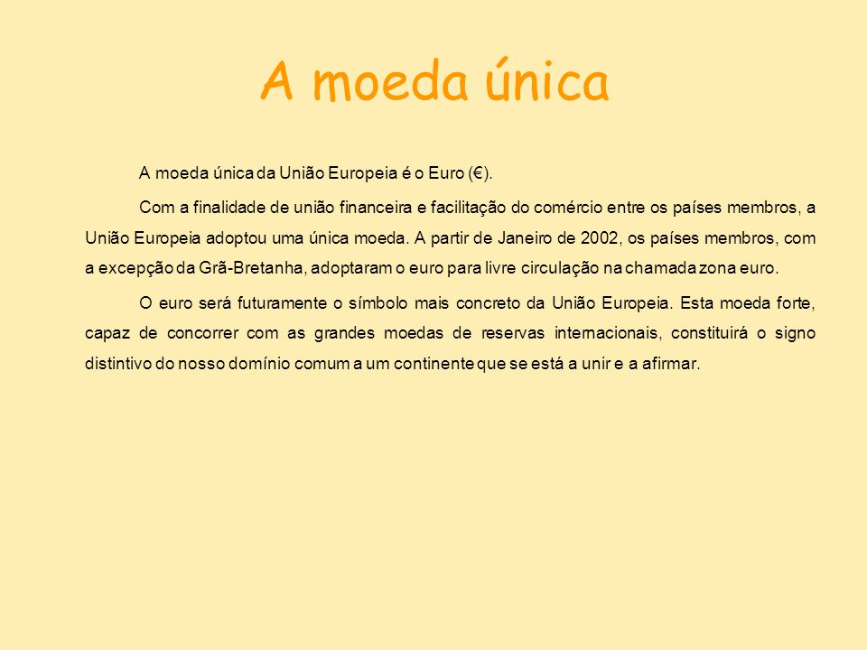 A moeda única A moeda única da União Europeia é o Euro (€).