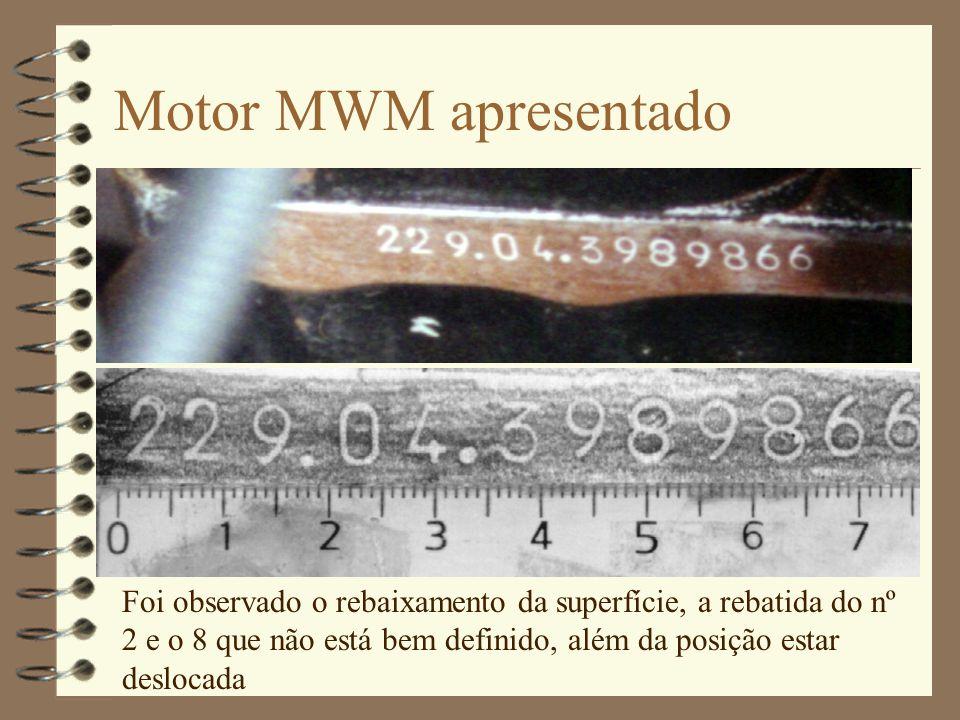 Motor MWM apresentado Foi observado o rebaixamento da superfície, a rebatida do nº 2 e o 8 que não está bem definido, além da posição estar deslocada.