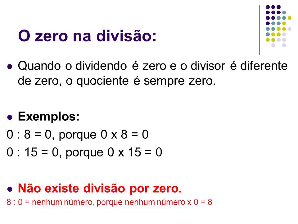 O zero na divisão: Quando o dividendo é zero e o divisor é diferente de zero, o quociente é sempre zero.