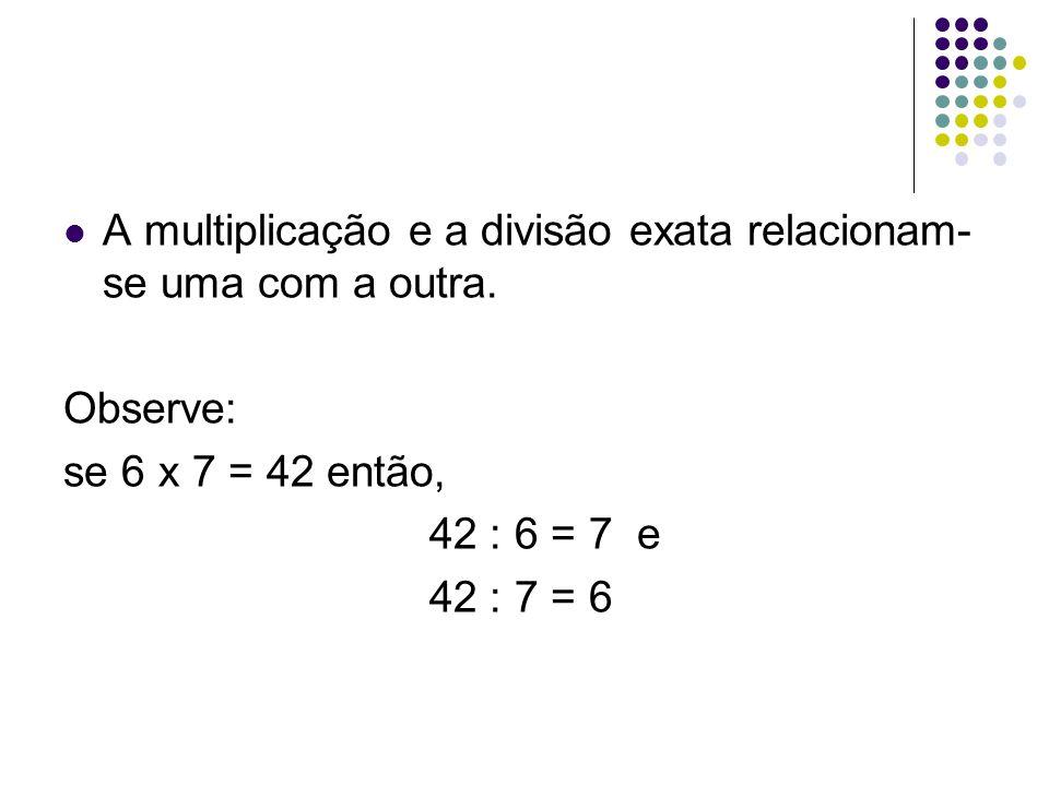 A multiplicação e a divisão exata relacionam-se uma com a outra.