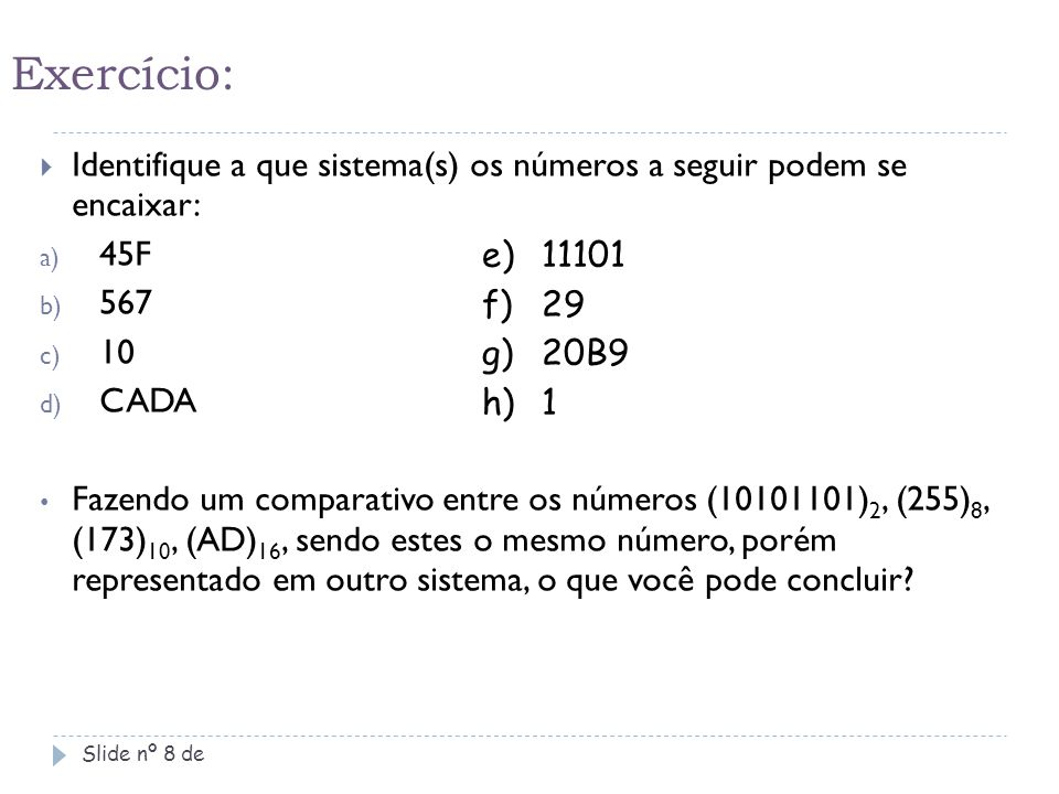 Exercício: Identifique a que sistema(s) os números a seguir podem se encaixar: 45F. 567. 10. CADA.