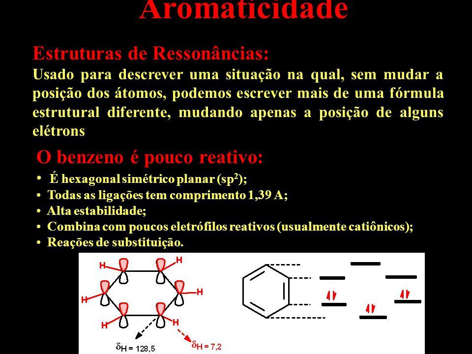 Aromaticidade Estruturas de Ressonâncias: O benzeno é pouco reativo: